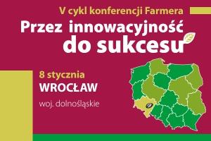 """""""Przez innowacyjność do sukcesu""""  - V cykl konferencji Farmera we Wrocławiu"""