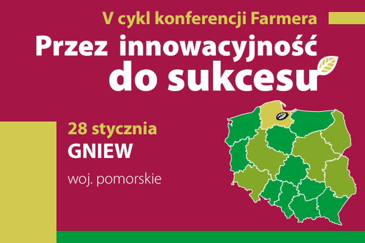 """""""Przez innowacyjność do sukcesu"""" - V cykl konferencji Farmera w Gniewie"""