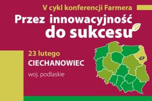 """""""Przez innowacyjność do sukcesu"""" - V cykl konferencji Farmera w Ciechanowcu"""