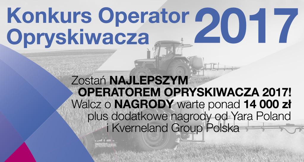 Rusza druga edycja konkursu na najlepszego w Polsce Operatora Opryskiwacza 2017