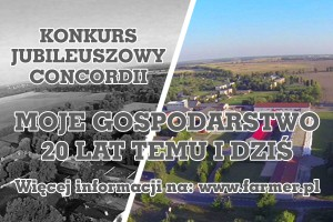 Konkurs jubileuszowy Concordii - Moje gospodarstwo 20 lat temu i dziś