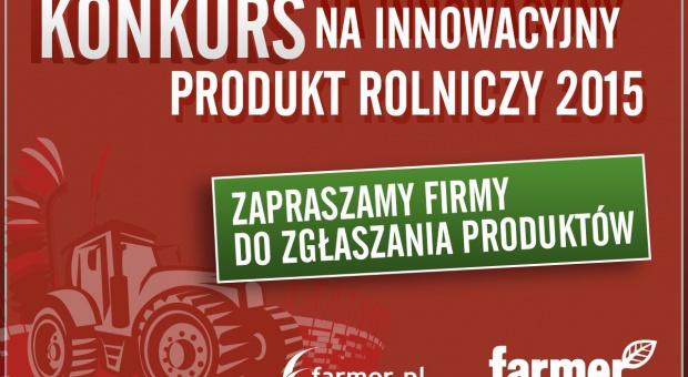 """""""Innowacyjny produkt rolniczy 2015"""" - zgłoś swój produkt do konkursu"""