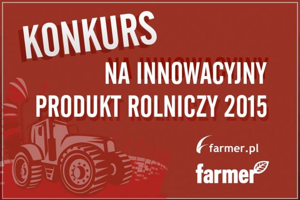 Wkrótce rozstrzygnięcie konkursu na Innowacyjny produkt rolniczy 2015