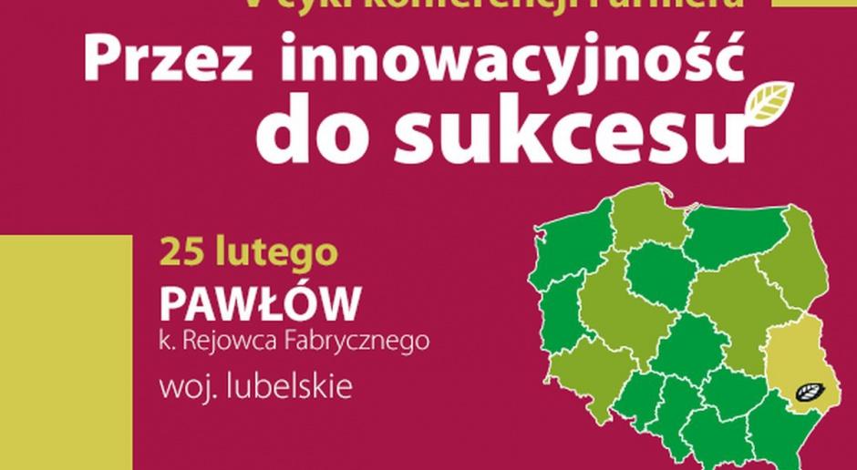"""""""Przez innowacyjność do sukcesu""""  - V cykl konferencji Farmera w Pawłowie k. Rejowca Fabrycznego"""